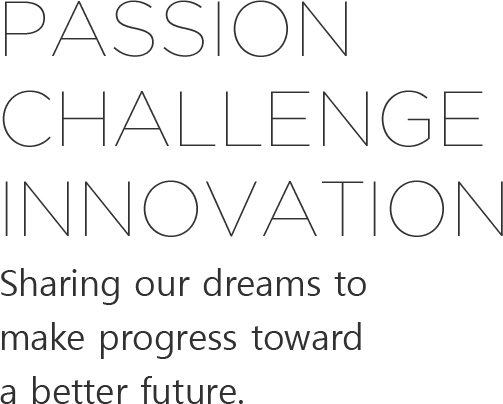 PASSION, CHALLENGE, INNOVATION Sharing our dreams to make progress toward a better future.